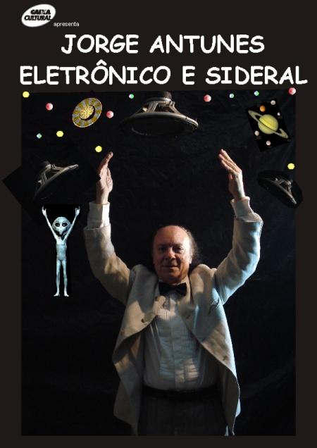 JORGE ANTUNES ELETRÔNICO E SIDERAL _ Teatro da Caixa,